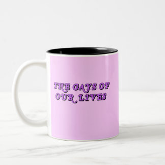 The Gays Of Our Lives Two-Tone Coffee Mug