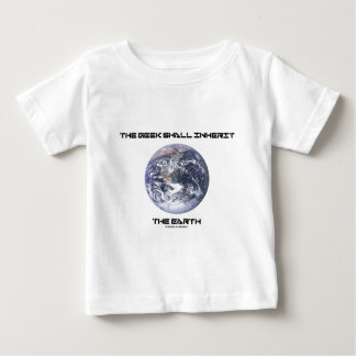 The Geek Shall Inherit The Earth Baby T-Shirt