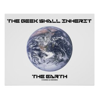 The Geek Shall Inherit The Earth Blue Marble Earth Posters