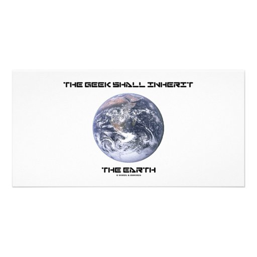 The Geek Shall Inherit The Earth Photo Card