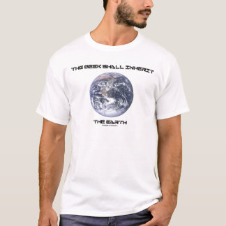 The Geek Shall Inherit The Earth T-Shirt