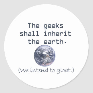 The Geeks Shall Inherit the Earth Classic Round Sticker