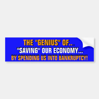 """THE """"GENIUS"""" of SPENDING US INTO BANKRUPTCY! Bumper Sticker"""