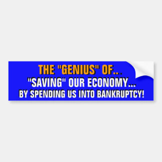 "THE ""GENIUS"" of SPENDING US INTO BANKRUPTCY! Car Bumper Sticker"
