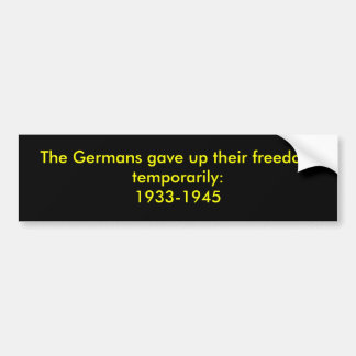 The Germans gave up their freedom temporarily:1... Car Bumper Sticker