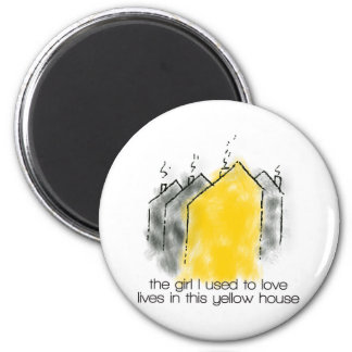 The girl I used to love lives in this yellow house 2 Inch Round Magnet