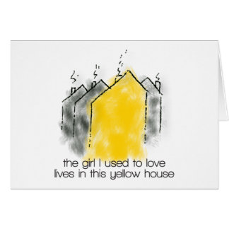 The girl I used to love lives in this yellow house Card