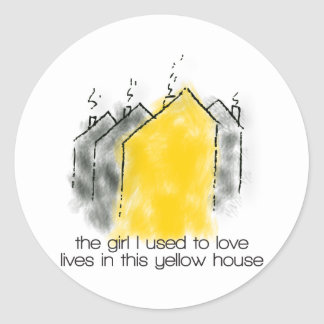 The girl I used to love lives in this yellow house Classic Round Sticker