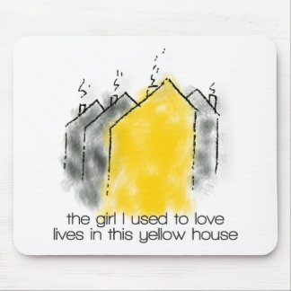 The girl I used to love lives in this yellow house Mouse Pad