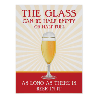 The Glass can be Half Full - Beer Poster