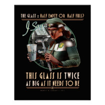 """The Glass: Twice as Big as it Needs to Be (16x20"""") Poster"""