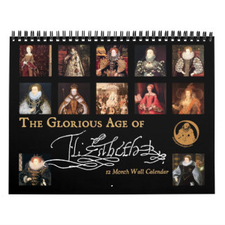 The Glorious Age of Elizabeth I Wall Calendar