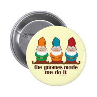 The Gnomes Made Me Do It 2 Inch Round Button