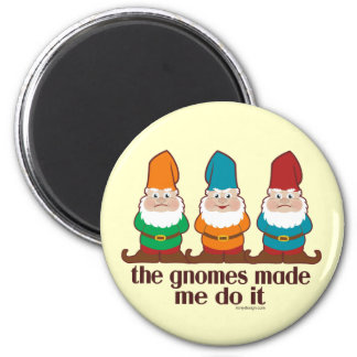 The Gnomes Made Me Do It 2 Inch Round Magnet