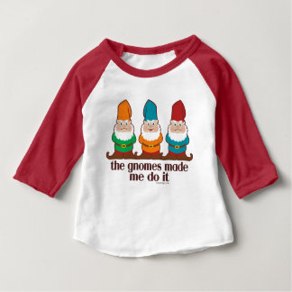 The Gnomes Made Me Do It Baby T-Shirt