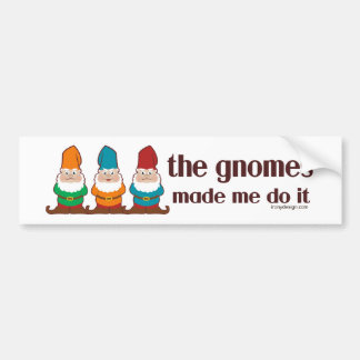 The Gnomes Made Me Do It Bumper Sticker