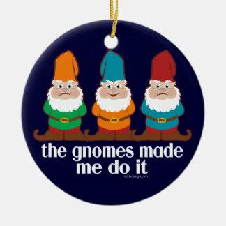 The Gnomes Made Me Do It Ceramic Ornament