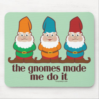 The Gnomes Made Me Do It Humor Mouse Pad