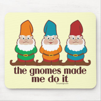 The Gnomes Made Me Do It Mouse Pad