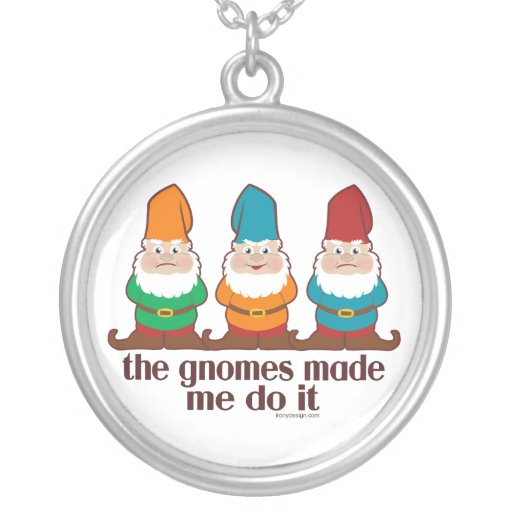 The Gnomes Made Me Do It Necklaces