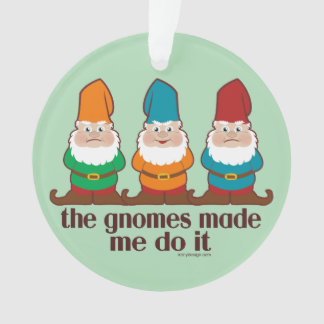 The Gnomes Made Me Do It Ornament