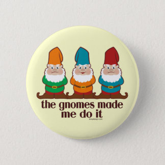 The Gnomes Made Me Do It Pinback Button