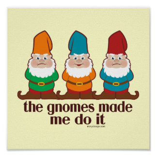 The Gnomes Made Me Do It Posters