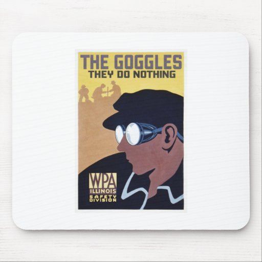 the goggles they do nothing mousepads