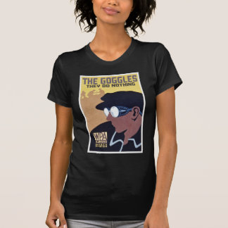 the goggles they do nothing T-Shirt