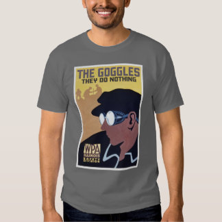the goggles they do nothing tee shirt