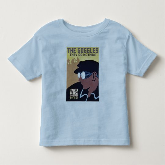 the goggles they do nothing toddler t-shirt