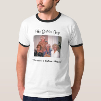"The Golden Girls who are Guy, ""Who wants a Gold... T-Shirt"