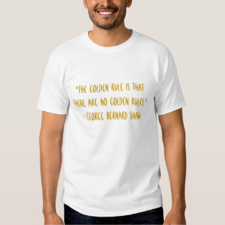 """The golden rule is that there are no golden ru... Tee Shirt"