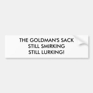 THE GOLDMAN'S SACKSTILL SMIRKINGSTILL LURKING! BUMPER STICKER
