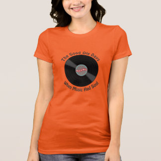 The Good Ole Days When Music Had Soul T-Shirt