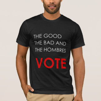 The Good, the Bad and Hombres VOTE t-shirt