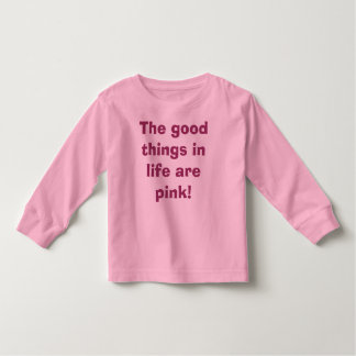 The good things in life are pink! toddler t-shirt