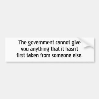 The government cannot give you anything that it... car bumper sticker