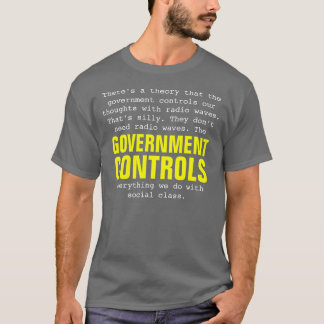 The GOVERNMENT CONTROLS Everything We Do T-Shirt
