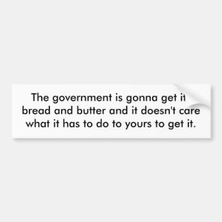 The government is gonna get its bread and butte... car bumper sticker