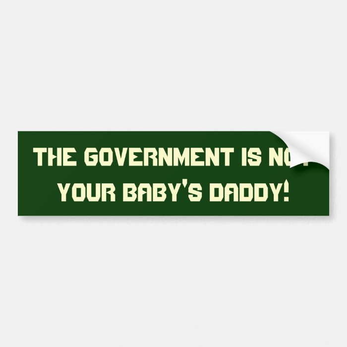 The government is not your baby's daddy! Sticker