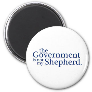The Government Not My Shepherd. 2 Inch Round Magnet