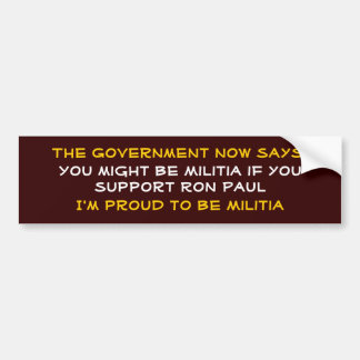 The Government now says:, You might be Militia ... Car Bumper Sticker