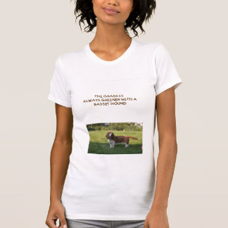 THE GRASS IS ALWAYS GREENER WITH A BSSET HOUND TEES