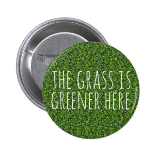 The Grass Is Greener Here 2 Inch Round Button