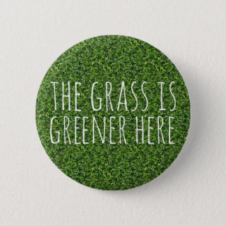 The Grass Is Greener Here Pinback Button