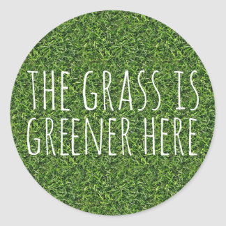 The Grass Is Greener Here Round Stickers