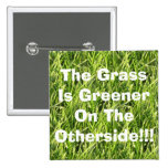 The Grass Is Greener On The Otherside!!! Pinback Button