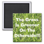 The Grass Is Greener On The Otherside!!! Refrigerator Magnets