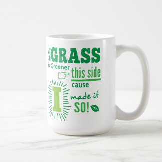The Grass is Greener this side cause I made it so! Coffee Mug